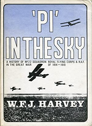 Pi' in the Sky: A History of No. 22 Squadron Royal Flying Corps & R.A.F. in the Great War ...