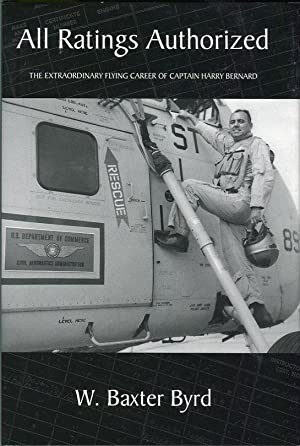 All Ratings Authorized: The Extraordinary Flying Career of Captain Harry Bernard: Byrd, W. Baxter (...