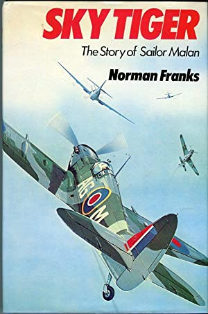 Sky Tiger: The Story of Group Captain Sailor Malan, DSO DFC: Franks, Norman