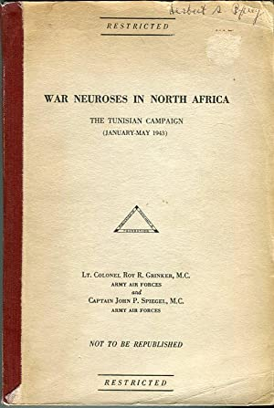 War Neuroses in North Africa: The Tunisian Campaign (January- May 1943): Grinker, Roy R./Spiegel, ...