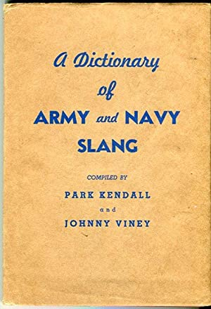 A Dictionary of Army and Navy Slang: Kendall, Park (compiled by)/Viney, Johnny (compiled by)
