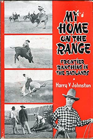 My Home on the Range: Frontier Ranching: Johnston, Harry V.