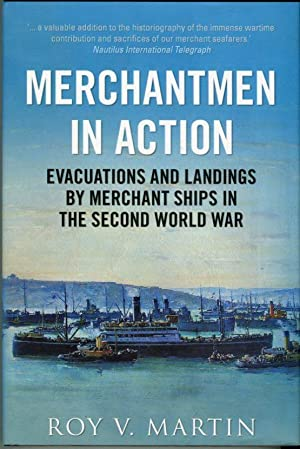 Merchantmen in Action: Evacuations and Landings by: Martin, Roy V.
