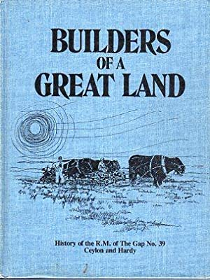 Builders of a Great Land: History of the R.M. of The Gap No. 39 Ceylon and Hardy