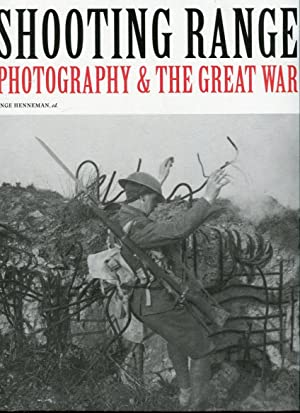 Shooting Range: Photography & the Great War: Henneman, Inge (ed)