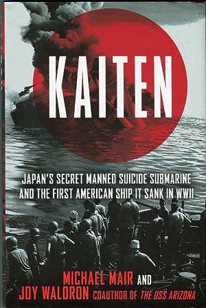 Kaiten: Japan's Secret Manned Suicide Submarine and: Mair, Michael/Waldron, Joy
