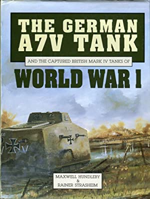 The German A7V Tank and the Captured: Hundleby, Maxwell/Strasheim, Rainer