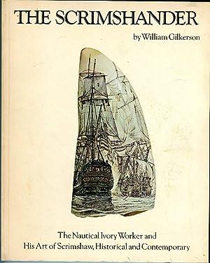 The Scrimshander: The Nautical Ivory Worker and: Gilkerson, William/Kortum, Karl
