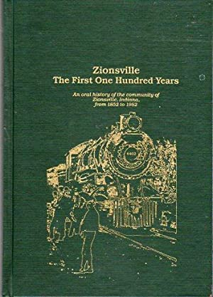 Zionsville, the First One Hundred Years: An Oral History of the Community of Zionsville, Indiana, ...