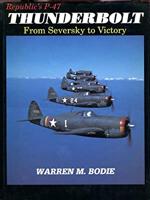 Republic's P-47 Thunderbolt: From Seversky to Victory: Bodie, Warren M./Ethell,