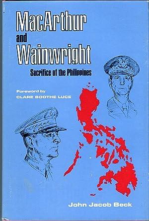 MacArthur and Wainwright: Sacrifice of the Philippines: Beck, John Jacob/Luce,