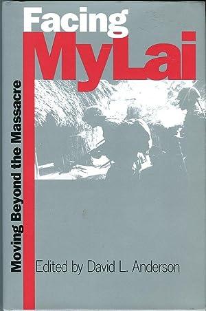 Facing My Lai: Moving Beyond the Massacre: Anderson, Davil L.