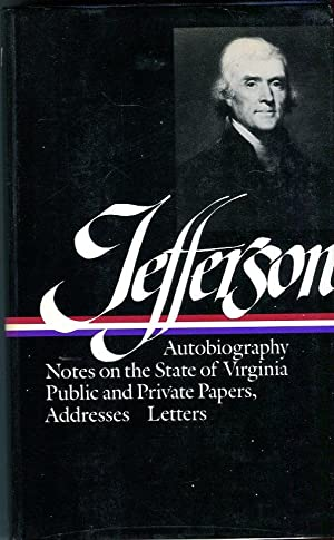 Writings: Autobiography / Notes on the State of Virginia / Public and Private Papers / Addresses ...