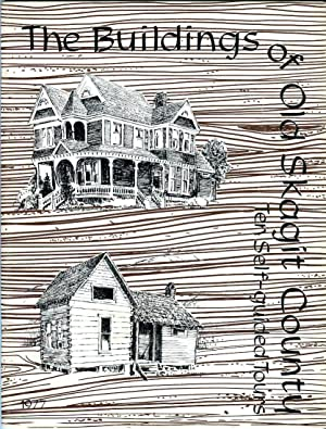 The Buildings of Old Skagit County (Washington): Willis, Margaret (ed)