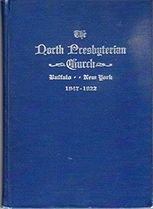 The North Presbyterian Church, Buffalo, New York, 1847-1922: A Brief History Prepared for the ...