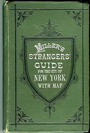 Miller's New York as It Is, or Stranger's Guide Book to the Cities of New York, Brooklyn ...