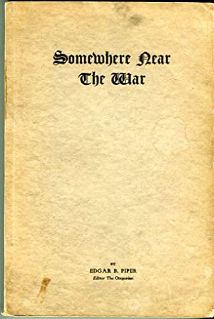 Somewhere Near the War: Being an Authentic or More or Less Diverting Chronicle of the Pilgrimag o...