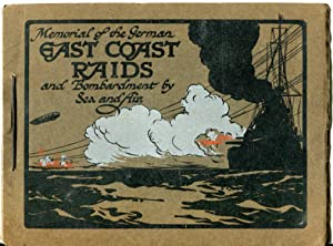 Illustrated Memorial of the East Coast Raids and Bombardment by the German Navy and Airships incl...