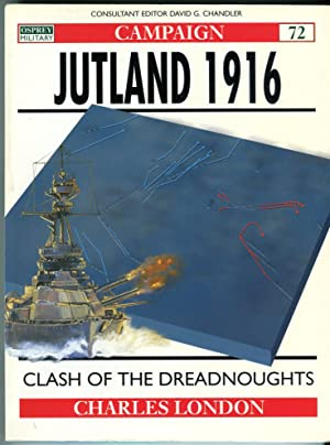 Jutland 1916: Clash of the Dreadnoughts (Osprey Military Campaign Series No. 72)