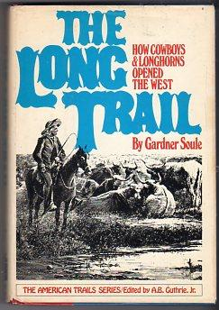 The Long Trail: How Cowboys & Longhorns Opened the West (American Trails Series): Soule, ...