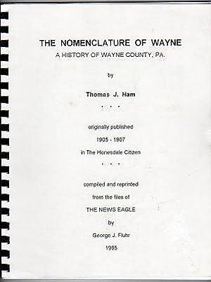 The Nomenclature of Wayne: A History of: Ham, Thomas J.
