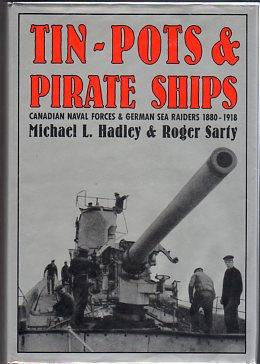 Tin Pots and Pirate Ships: Canadian Naval Forces and German Sea Raiders 1880-1918