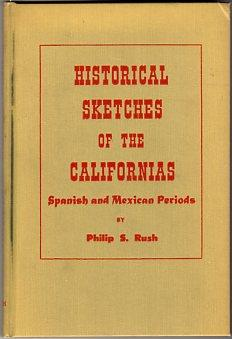 Historical Sketches of the Californias: Spanish and Mexican Periods: Rush, Philip S.