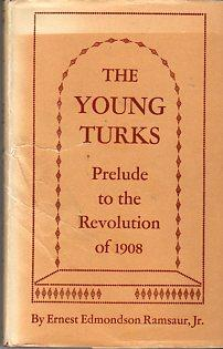The Young Turks: Prelude to the Revolution of 1908 (Princeton Oriental Studies Series: Social ...