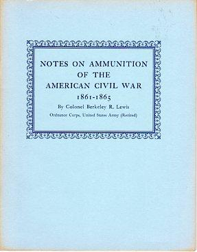 Notes on Ammunition of the American Civil: Lewis, Berkeley R.