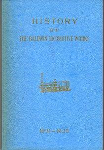 History of the Baldwin Locomotive Works 1831-1923: Dunn, Michael L.