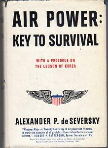 Air Power: Key to Survival with a Prologue on the Lesson of Korea: Seversky, Alexander P. de (...