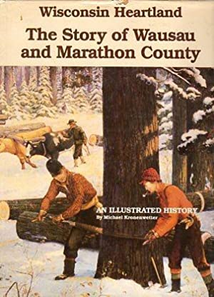 Wisconsin Heartland: The Story of Wausau and Marathon County: Kronenwetter, Michael