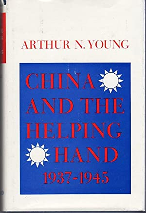 China and the Helping Hand 1937-1945 (Harvard East Asia Series No. 12): Young, Arthur N.