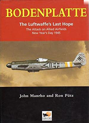 Bodenplatte: The Luftwaffe's Last Hope: The Attack of Allied Airfields, New Year's Day ...