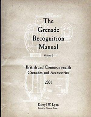 The Grenade Recognition Manual: Volume 2, British and Commonwealth Grenades and Accessories: Lynn, ...