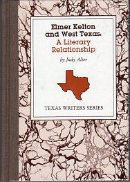 Elmer Kelton and West Texas: A Literary: Alter, Judy