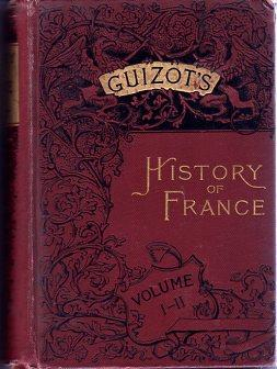 A Popular History of France from the Earliest Times, 6 volumes in 4 books: Guizot, Francois Pierre ...