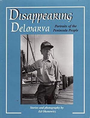 Disappearing Delmarva: Portraits of the Peninsula People: Okonowicz, Ed (AUTOGRAPHED)