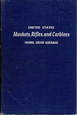 United States Muskets, Rifles and Carbines: Gluckman, Arcadi