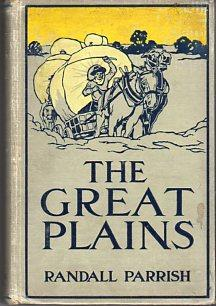 The Great Plains: The Romance of Western American Exploration, Welfare, and Settlement, 1527-1870: ...