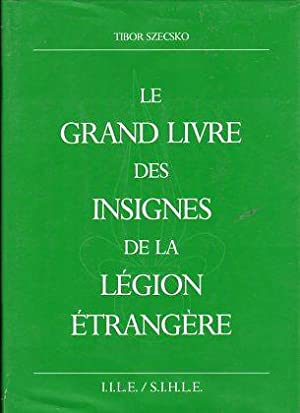 Le Grand Livre des Insignes de la Legion Etrangere (The Great Book of the (French) Foreign Legion ...