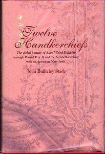 Twelve Handkerchiefs: The Global Journey of Alice: Stade, Joan Bulkeley