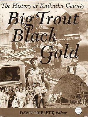Big Trout, Black Gold: The History of Kalkaska County (Michigan): Triplett, Dawn (ed) (AUTOGRAPHED)
