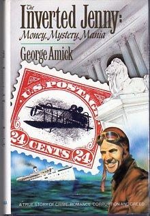 The Inverted Jenny: Money, Mystery, Mania: A True Story of Crime, Romance, Corruption and Greed