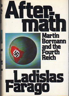 Aftermath: Martin Bormann and the Fourth Reich: Farago, Ladislas (AUTOGRAPHED)