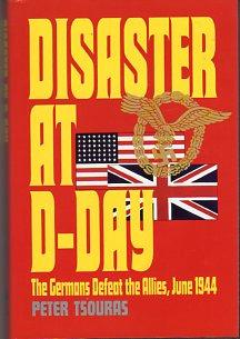 Disaster at D- Day: The Germans Defeat: Tsouras, Peter G.