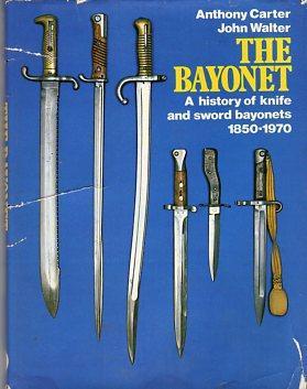 The Bayonet: A History of Knife and Sword Bayonets 1850-1970: Carter, Anthony/Walter, John (...
