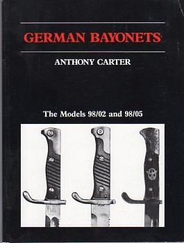 German Bayonets: The Models 98/02 and 98/05: Carter, Anthony