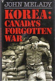Korea: Canada's Forgotten War: Melady, John/Rockingham, Major