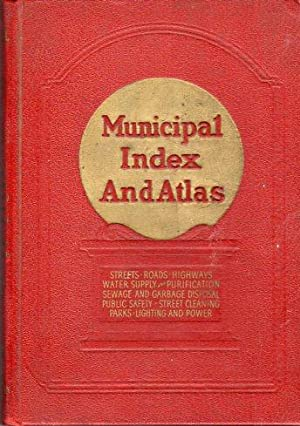 Municipal Index and Atlas 1939: Streets, Roads, Highways, Water Supply and Purification, Sewage and...